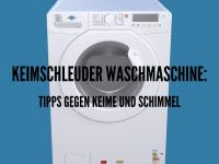 Keimschleuder Waschmaschine: Schimmel, Krankheiten und Erreger wirksam beseitigen